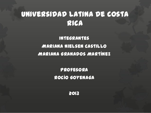 Universidad Latina de Costa Rica Integrantes Mariana Nielsen Castillo Mariana Granados Martínez Profesora Rocío Goyenaga 2...