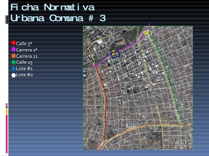 Ficha Normativa Urbana Comuna # 3 Calle 5ª Carrera 1ª Carrera 11 Calle 15 Lote #1 Lote #2