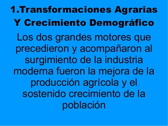 1.Transformaciones Agrarias Y Crecimiento Demográfico Los dos grandes motores que precedieron y acompañaron al surgimiento...