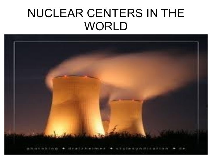 NUCLEAR CENTERS IN THE WORLD