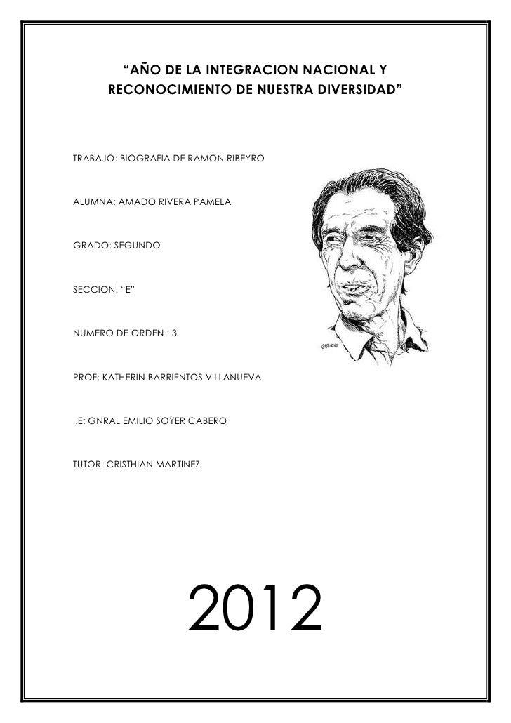 """""""AÑO DE LA INTEGRACION NACIONAL Y      RECONOCIMIENTO DE NUESTRA DIVERSIDAD""""TRABAJO: BIOGRAFIA DE RAMON RIBEYROALUMNA: AMA..."""