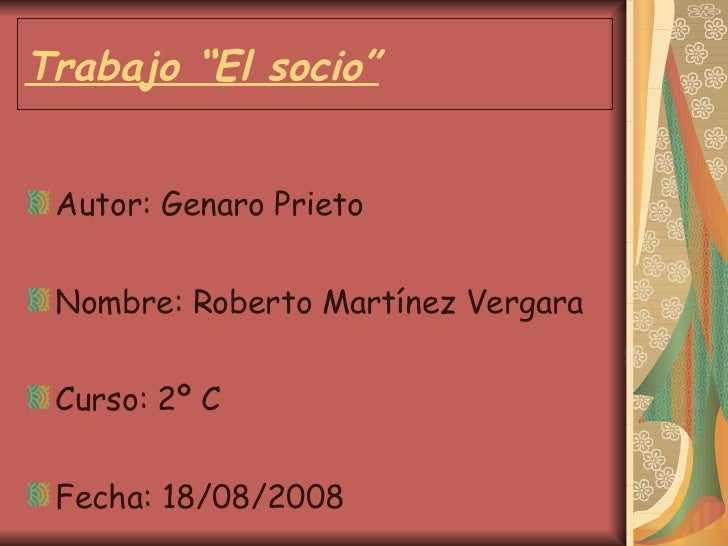 """Trabajo """"El socio"""" <ul><li>Autor: Genaro Prieto </li></ul><ul><li>Nombre: Roberto Martínez Vergara  </li></ul><ul><li>Curs..."""