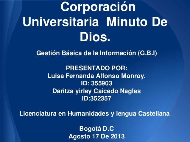Corporación Universitaria Minuto De Dios. Gestión Básica de la Información (G.B.I) PRESENTADO POR: Luisa Fernanda Alfonso ...