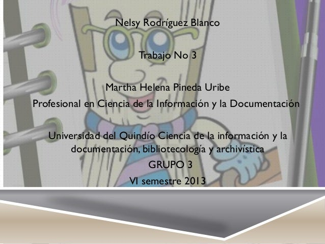 Nelsy Rodríguez Blanco Trabajo No 3 Martha Helena Pineda Uribe Profesional en Ciencia de la Información y la Documentación...