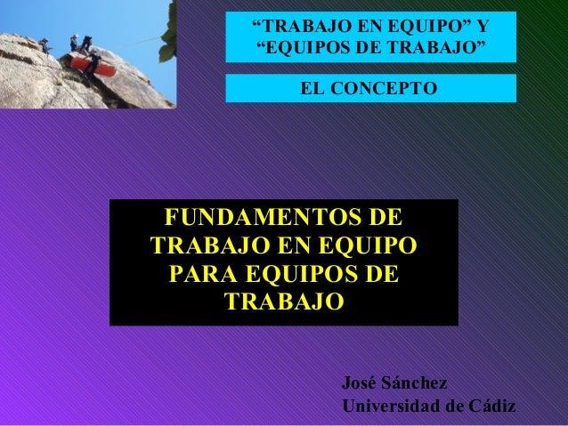 """EL CONCEPTO """"TRABAJO EN EQUIPO"""" Y """"EQUIPOS DE TRABAJO"""" FUNDAMENTOS DE TRABAJO EN EQUIPO PARA EQUIPOS DE TRABAJO José Sánch..."""