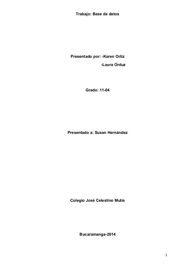 Trabajo: Base de datos Presentado por: -Karen Ortiz -Laura Orduz Grado: 11-04 Presentado a: Susan Hernández Colegio José C...