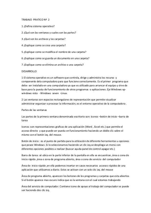 TRABAJO PRATICO Nº 2 1 ¿Defina sistema operativo? 2 ¿Qué son las ventanas y cuales son las partes? 3 ¿Qué son los archivos...