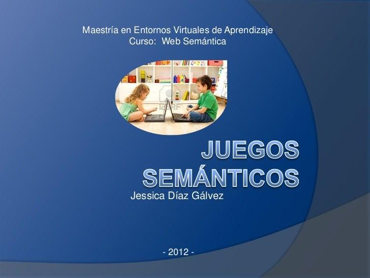 Maestría en Entornos Virtuales de Aprendizaje           Curso: Web Semántica           Jessica Díaz Gálvez                ...
