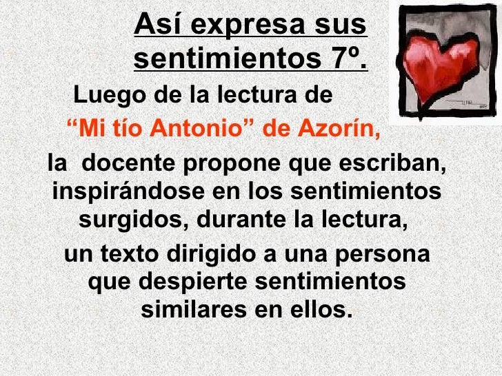 """Así expresa sus sentimientos 7º. Luego de la lectura de  """" Mi tío Antonio"""" de Azorín, la  docente propone que escriban,  i..."""