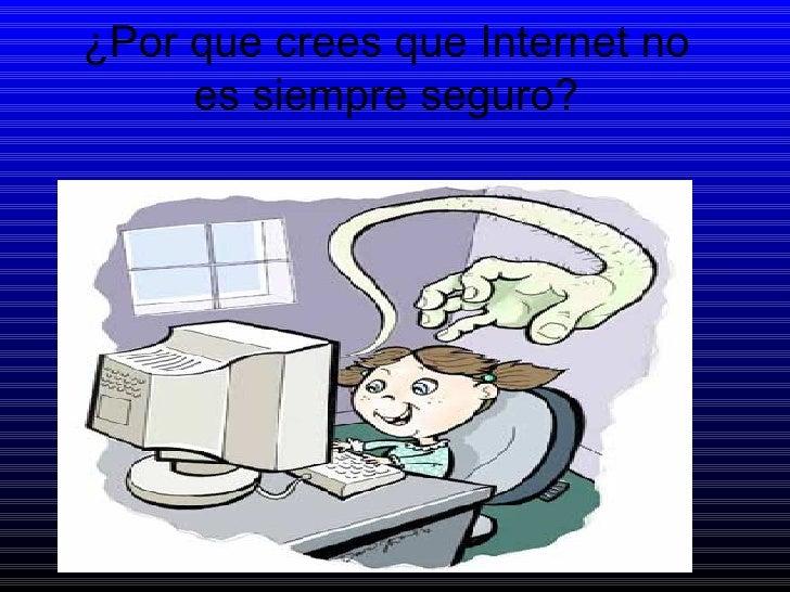¿Por que crees que Internet no es siempre seguro?
