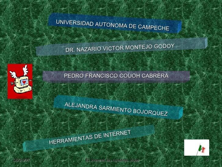 PEDRO FRANCISCO COUOH CABRERA UNIVERSIDAD AUTONOMA DE CAMPECHE DR. NAZARIO VICTOR MONTEJO GODOY ALEJANDRA SARMIENTO BOJORQ...