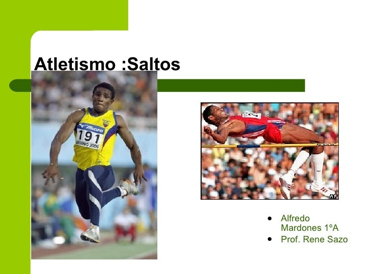 Atletismo :Saltos  <ul><li>Alfredo Mardones 1ºA </li></ul><ul><li>Prof. Rene Sazo </li></ul>