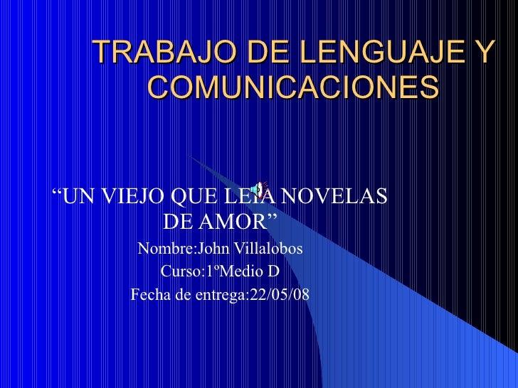 "TRABAJO DE LENGUAJE Y COMUNICACIONES ""UN VIEJO QUE LEIA NOVELAS DE AMOR"" Nombre:John Villalobos Curso:1ºMedio D Fecha de e..."