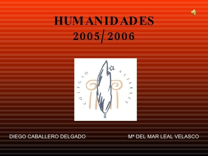 HUMANIDADES 2005/2006 DIEGO CABALLERO DELGADO Mª DEL MAR LEAL VELASCO