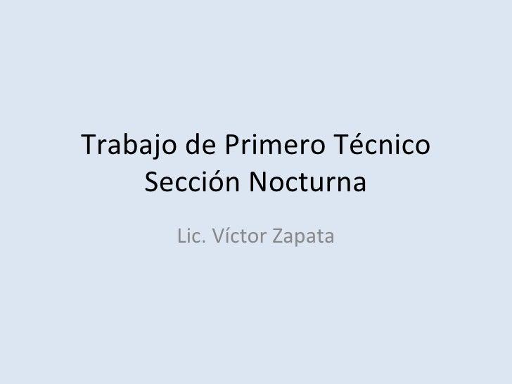 Trabajo de Primero Técnico Sección Nocturna Lic. Víctor Zapata