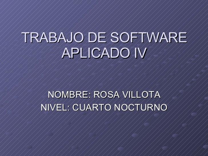 TRABAJO DE SOFTWARE APLICADO IV NOMBRE: ROSA VILLOTA NIVEL: CUARTO NOCTURNO