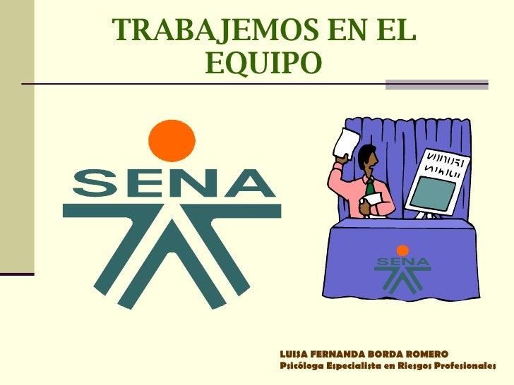 TRABAJEMOS EN EL EQUIPO LUISA FERNANDA BORDA ROMERO Psicóloga Especialista en Riesgos Profesionales