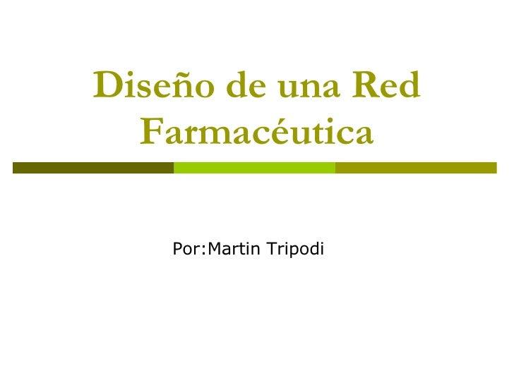 Diseño de una Red Farmacéutica Por:Martin Tripodi
