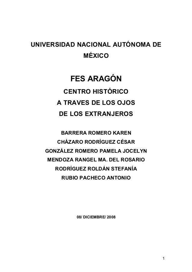 UNIVERSIDAD NACIONAL AUTÓNOMA DE MÉXICO FES ARAGÓN CENTRO HISTÓRICO A TRAVES DE LOS OJOS DE LOS EXTRANJEROS BARRERA ROMERO...