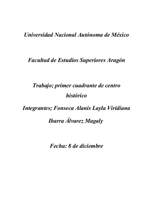 Universidad Nacional Autónoma de México Facultad de Estudios Superiores Aragón Trabajo; primer cuadrante de centro históri...