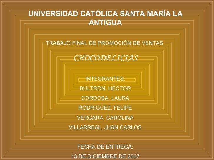 UNIVERSIDAD CATÓLICA SANTA MARÍA LA ANTIGUA TRABAJO FINAL DE PROMOCIÓN DE VENTAS  CHOCODELICIAS INTEGRANTES: BULTRÓN, HÉCT...