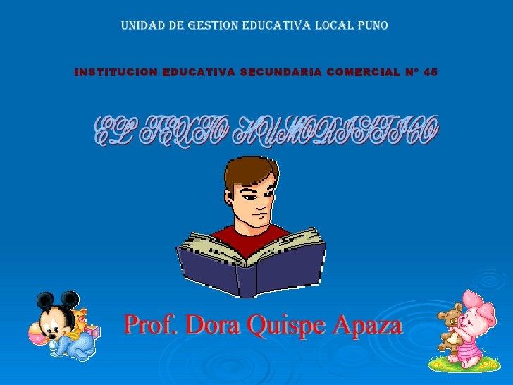 INSTITUCION EDUCATIVA SECUNDARIA COMERCIAL Nº 45 UNIDAD DE GESTION EDUCATIVA LOCAL PUNO Prof. Dora Quispe Apaza EL  TEXTO ...