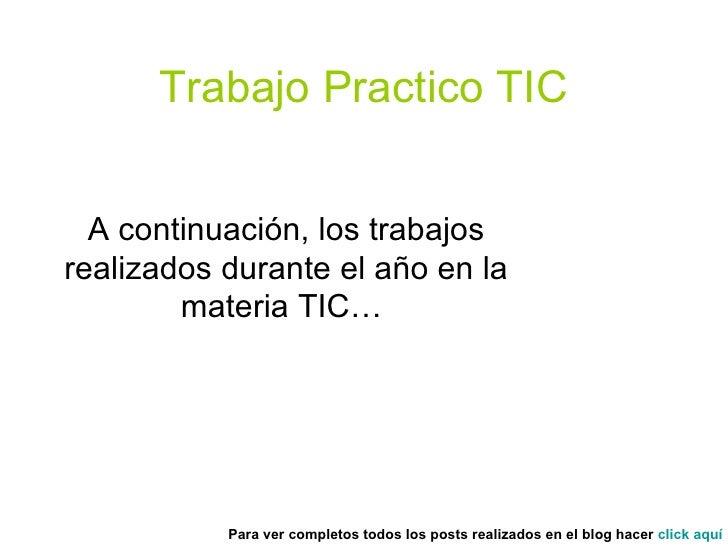 Trabajo Practico TIC A continuación, los trabajos realizados durante el año en la materia TIC…  Para ver completos todos l...