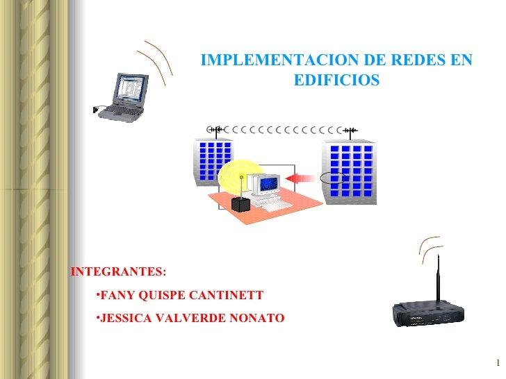 IMPLEMENTACION DE REDES EN EDIFICIOS <ul><li>INTEGRANTES: </li></ul><ul><ul><li>FANY QUISPE CANTINETT </li></ul></ul><ul><...