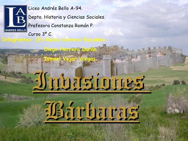 Invasiones  Bárbaras Integrantes: (3) Alexis Carrera Escudero. Diego Herrera Durán. Ismael Vejar Vargas. Liceo Andrés Bell...