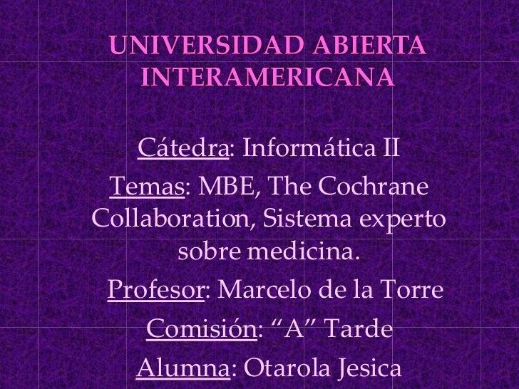 Cátedra : Informática II Temas : MBE,  The Cochrane Collaboration, Sistema experto sobre medicina. Profesor : Marcelo de l...