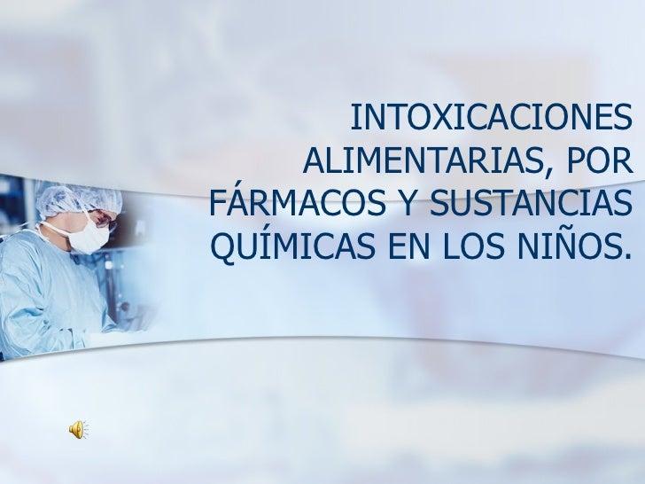 INTOXICACIONES ALIMENTARIAS, POR FÁRMACOS Y SUSTANCIAS QUÍMICAS EN LOS NIÑOS.