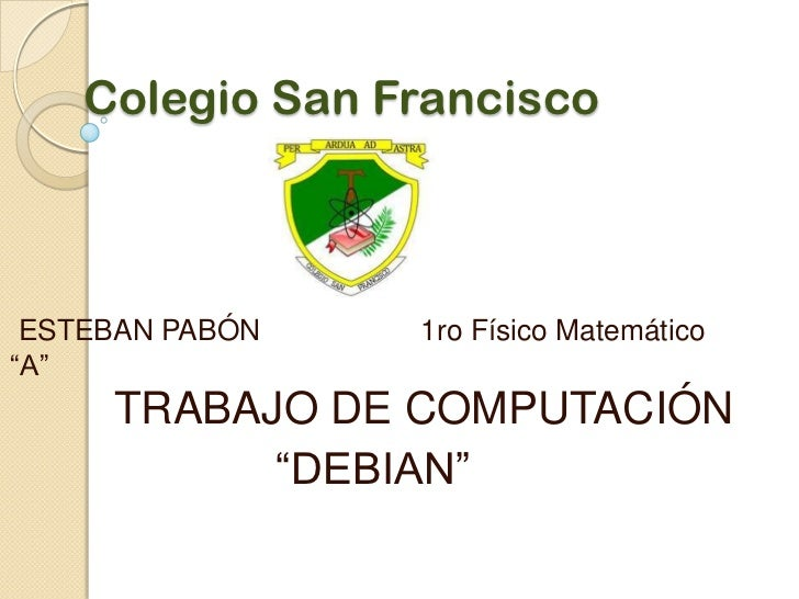 """Colegio San Francisco<br /> ESTEBAN PABÓN                    1ro Físico Matemático """"A""""<br />TRABAJO DE COMPUTACIÓN<br />  ..."""