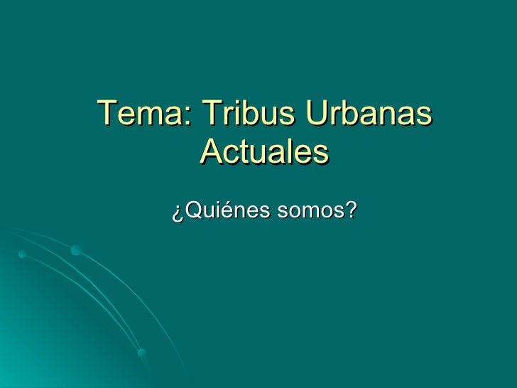 Tema: Tribus Urbanas Actuales ¿Quiénes somos?