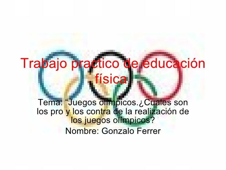 """Trabajo practico de educación física   Tema: """"Juegos olímpicos.¿Cuales son los pro y los contra de la realización de los j..."""