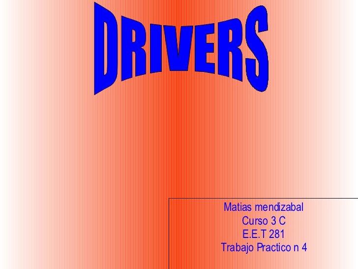 Matias mendizabal Curso 3 C E.E.T 281 Trabajo Practico n 4 DRIVERS