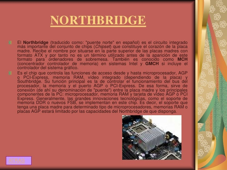 "NORTHBRIDGE  El Northbridge (traducido como: ""puente norte"" en español) es el circuito integrado  más importante del conju..."