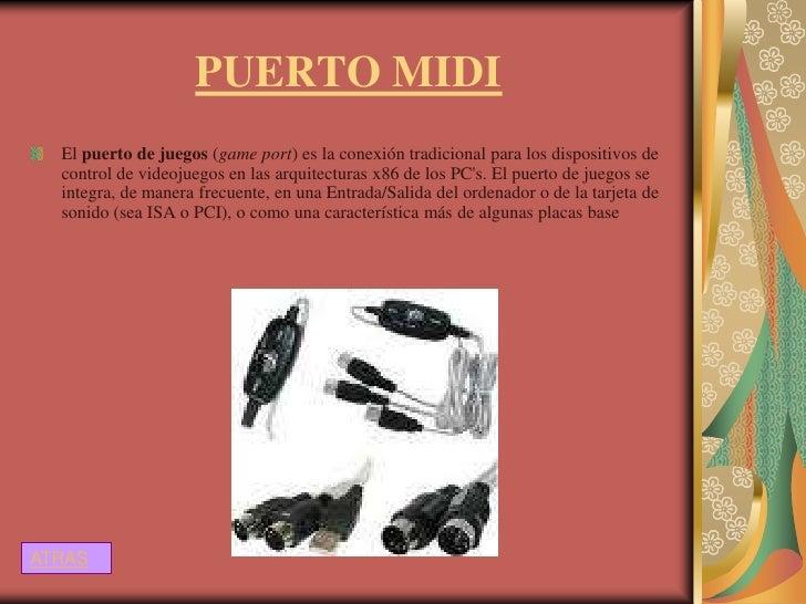 PUERTO MIDI  El puerto de juegos (game port) es la conexión tradicional para los dispositivos de  control de videojuegos e...