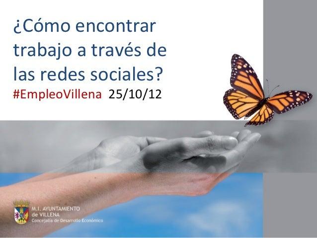 ¿Cómo encontrartrabajo a través delas redes sociales?#EmpleoVillena 25/10/12