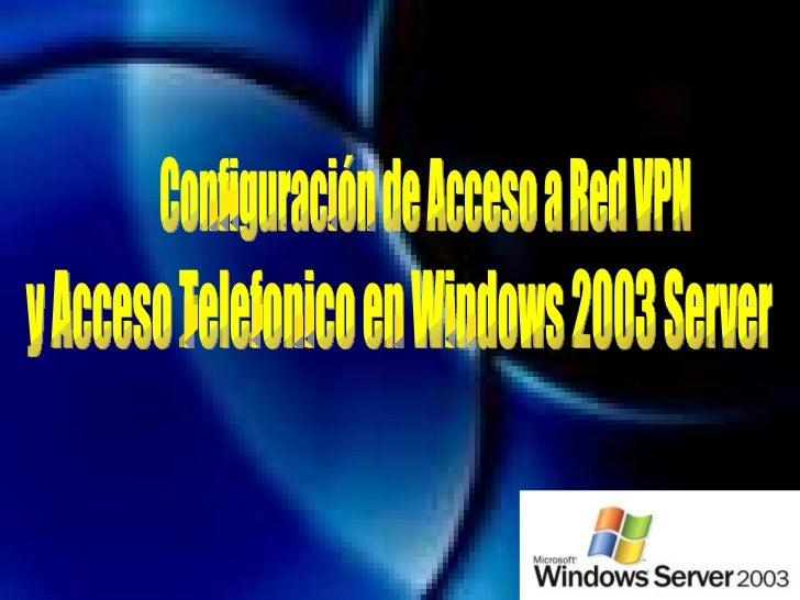 Configuración de Acceso a Red VPN  y Acceso Telefonico en Windows 2003 Server
