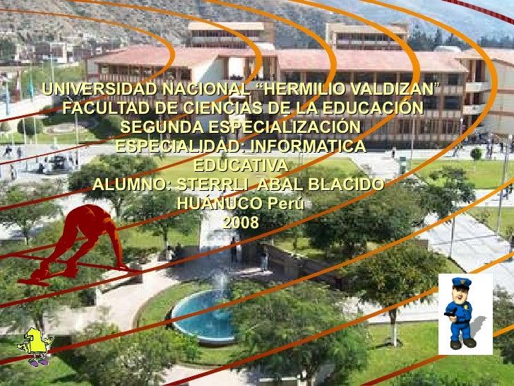 """UNIVERSIDAD NACIONAL """"HERMILIO VALDIZAN """"   FACULTAD DE CIENCIAS DE LA EDUCACIÓN SEGUNDA ESPECIALIZACIÓN ESPECIALIDAD: INF..."""