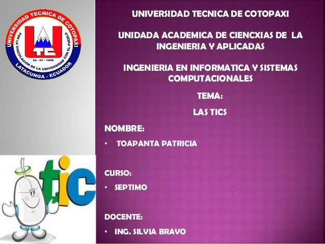 TEMA: LAS TICS NOMBRE: • TOAPANTA PATRICIA CURSO: • SEPTIMO DOCENTE: • ING. SILVIA BRAVO UNIVERSIDAD TECNICA DE COTOPAXI U...