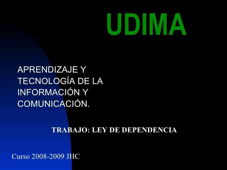 UDIMA <ul><li>APRENDIZAJE Y </li></ul><ul><li>TECNOLOGÍA DE LA  </li></ul><ul><li>INFORMACIÓN Y </li></ul><ul><li>COMUNICA...