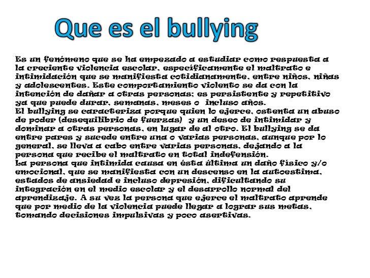 Que es el bullying<br />Es un fenómeno que se ha empezado a estudiar como respuesta a la creciente violencia escolar, espe...