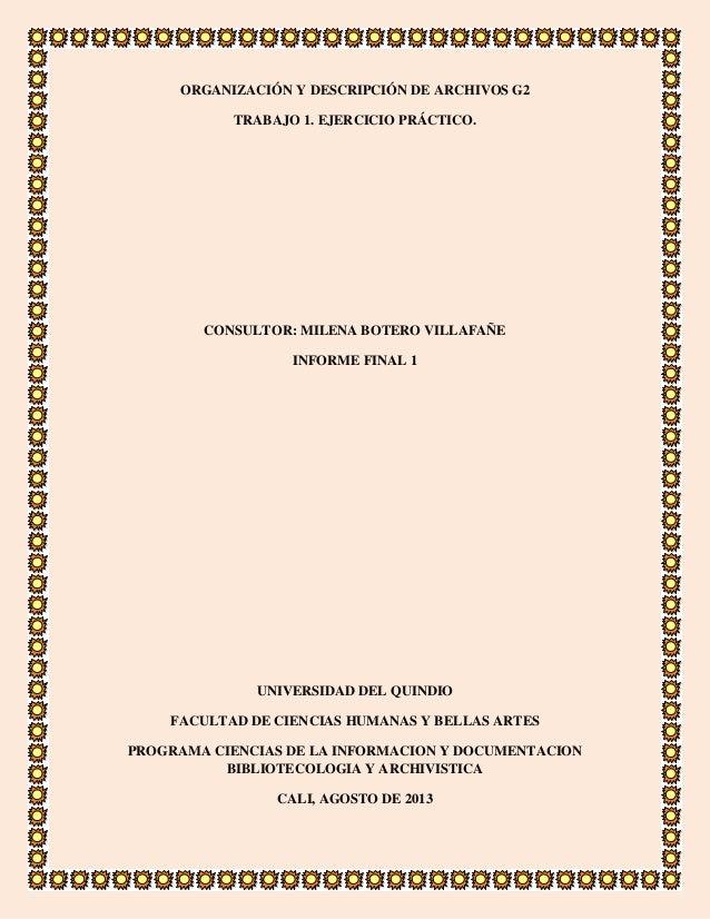 ORGANIZACIÓN Y DESCRIPCIÓN DE ARCHIVOS G2 TRABAJO 1. EJERCICIO PRÁCTICO.  CONSULTOR: MILENA BOTERO VILLAFAÑE INFORME FINAL...