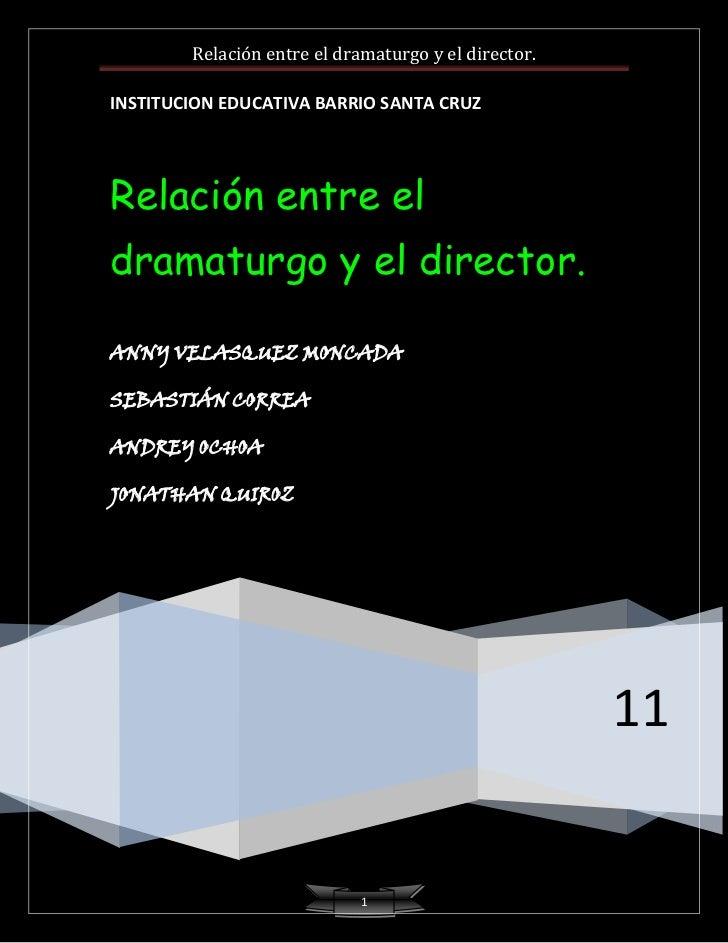 INSTITUCION EDUCATIVA BARRIO SANTA CRUZ11Relación entre el dramaturgo y el director.ANNY VELASQUEZ MONCADASEBASTIÁN CORREA...