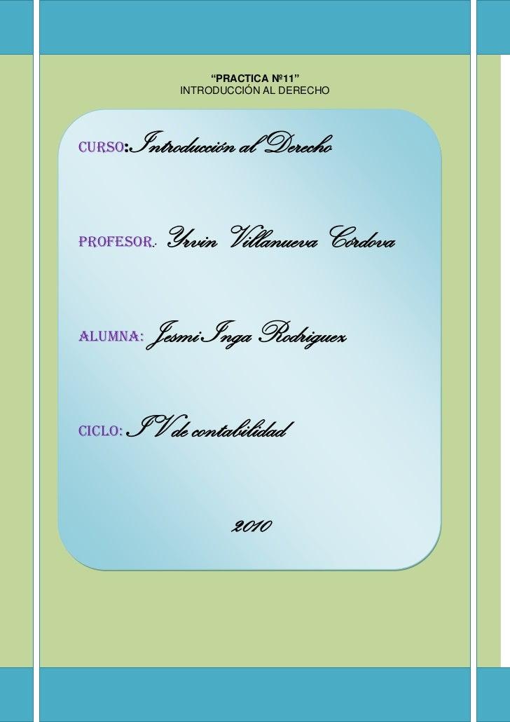"""""""PRACTICA Nº11""""INTRODUCCIÓN AL DERECHOCurso: Introducción al DerechoProfesor: Yrvin Villanueva CórdovaAlumna: Jesmi Inga R..."""