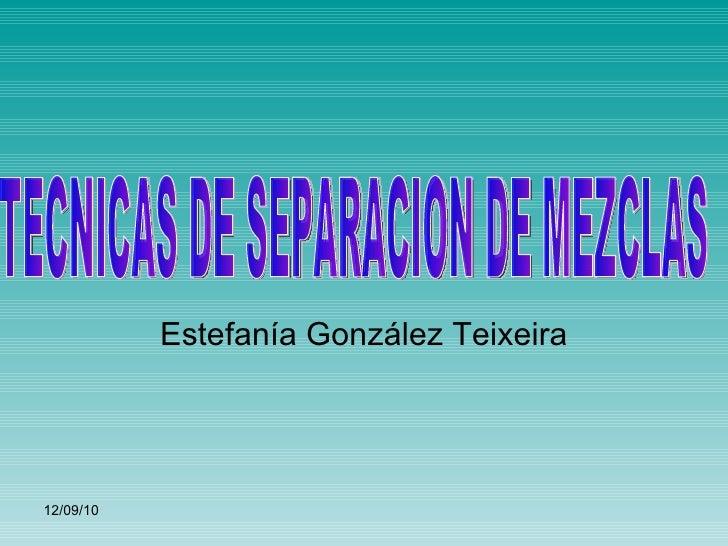 Estefanía González Teixeira TECNICAS DE SEPARACION DE MEZCLAS