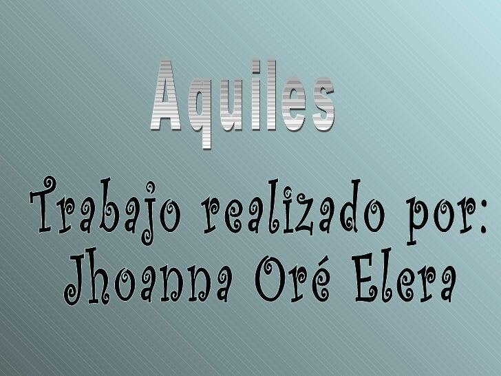 Trabajo realizado por: Jhoanna Oré Elera Aquiles