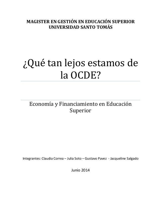 MAGISTER EN GESTIÓN EN EDUCACIÓN SUPERIOR UNIVERSIDAD SANTO TOMÁS ¿Qué tan lejos estamos de la OCDE? Economía y Financiami...