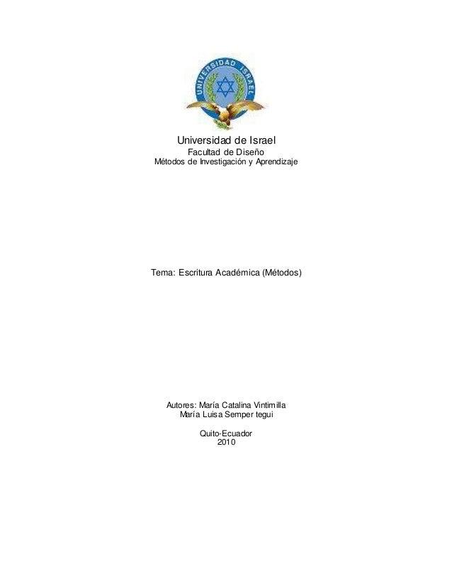 Universidad de Israel Facultad de Diseño Métodos de Investigación y Aprendizaje Tema: Escritura Académica (Métodos) Autore...